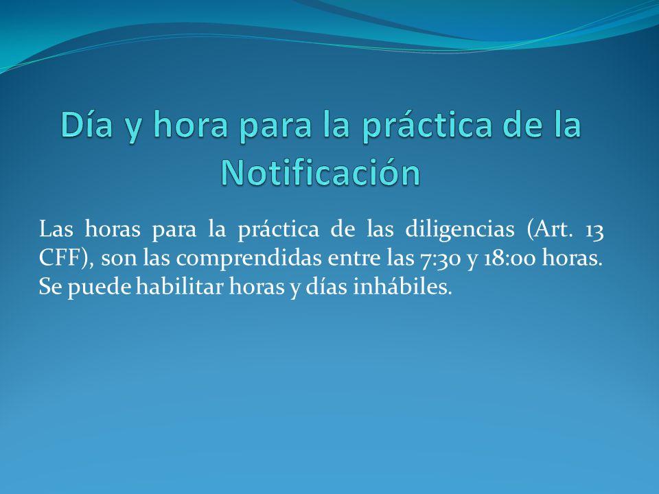 Las horas para la práctica de las diligencias (Art. 13 CFF), son las comprendidas entre las 7:30 y 18:00 horas. Se puede habilitar horas y días inhábi