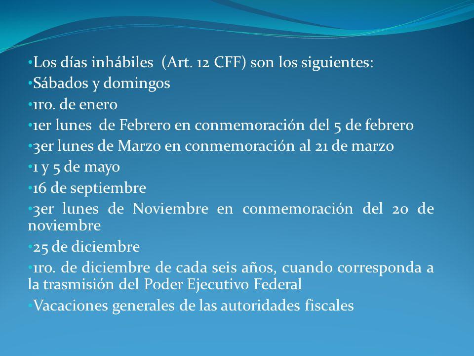 Los días inhábiles (Art. 12 CFF) son los siguientes: Sábados y domingos 1ro. de enero 1er lunes de Febrero en conmemoración del 5 de febrero 3er lunes