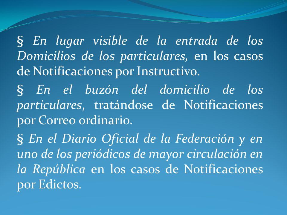 § En lugar visible de la entrada de los Domicilios de los particulares, en los casos de Notificaciones por Instructivo. § En el buzón del domicilio de