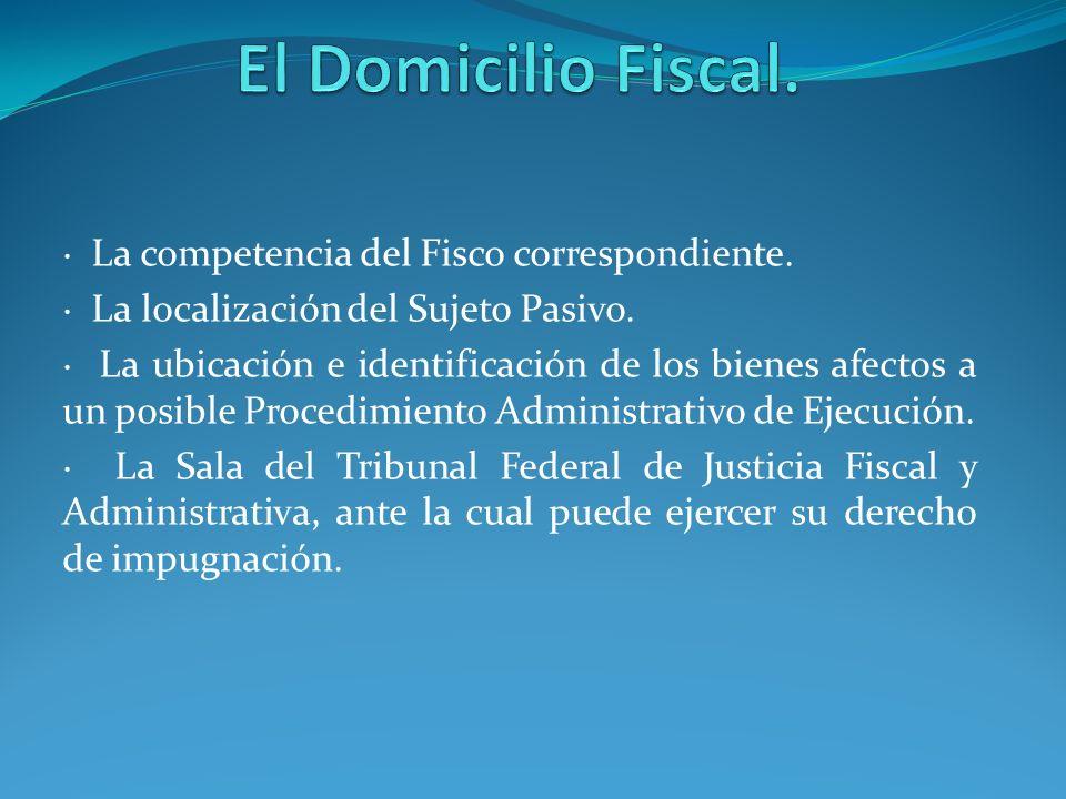 · La competencia del Fisco correspondiente. · La localización del Sujeto Pasivo. · La ubicación e identificación de los bienes afectos a un posible Pr