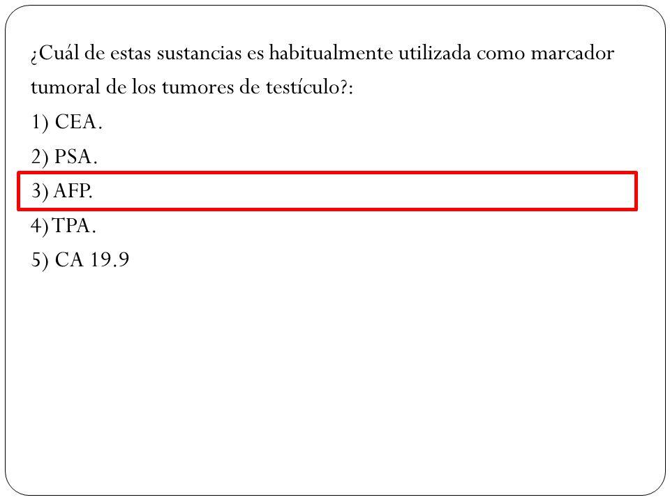 ¿Cuál de estas sustancias es habitualmente utilizada como marcador tumoral de los tumores de testículo?: 1) CEA. 2) PSA. 3) AFP. 4) TPA. 5) CA 19.9