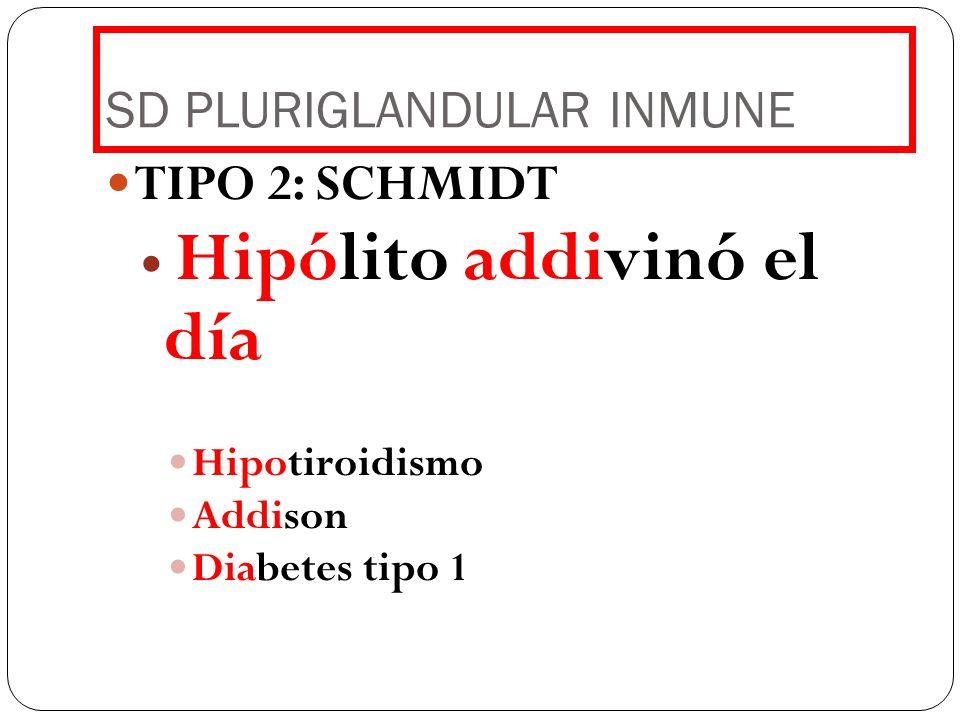 SD PLURIGLANDULAR INMUNE TIPO 2: SCHMIDT Hipólito addivinó el día Hipotiroidismo Addison Diabetes tipo 1