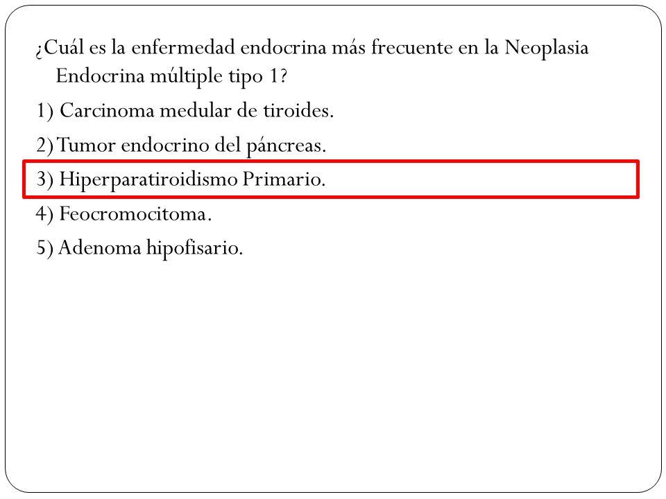 ¿Cuál es la enfermedad endocrina más frecuente en la Neoplasia Endocrina múltiple tipo 1? 1) Carcinoma medular de tiroides. 2) Tumor endocrino del pán