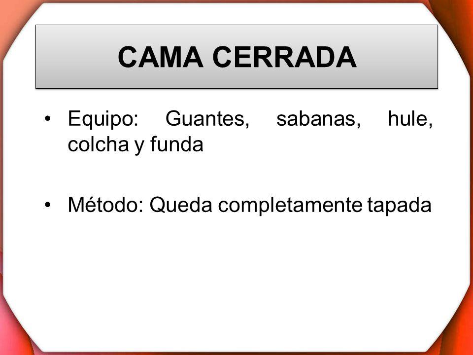 CAMA CERRADA Equipo: Guantes, sabanas, hule, colcha y funda Método: Queda completamente tapada