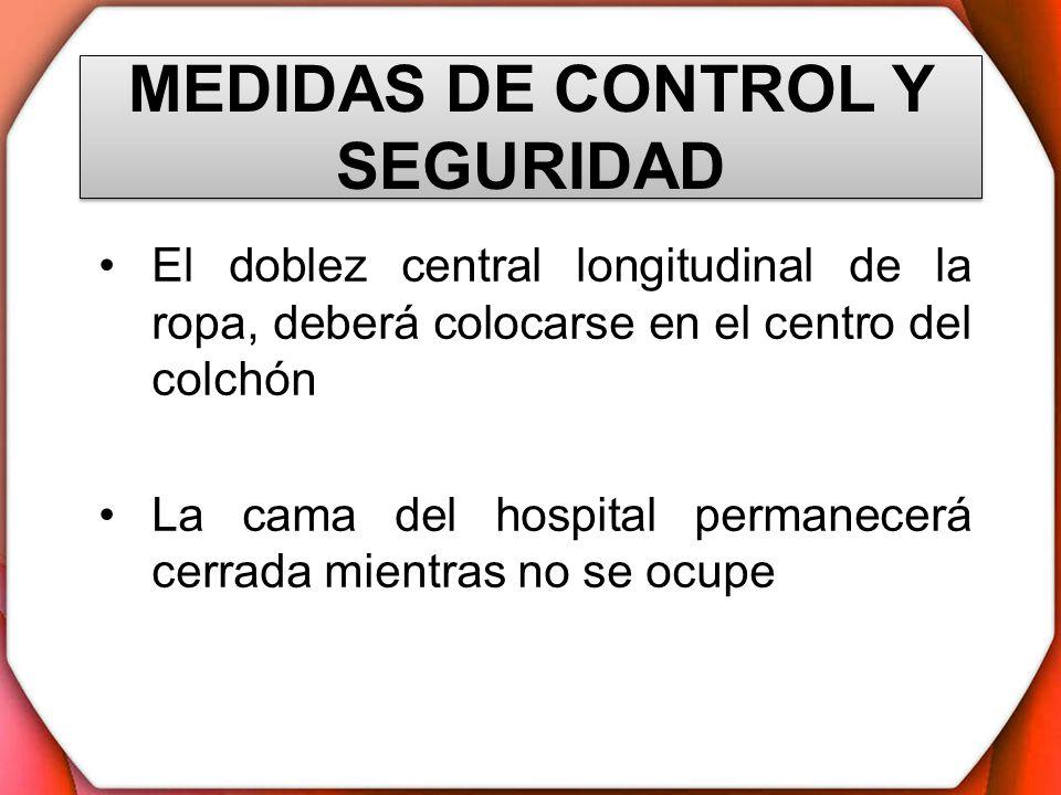 MEDIDAS DE CONTROL Y SEGURIDAD El doblez central longitudinal de la ropa, deberá colocarse en el centro del colchón La cama del hospital permanecerá c