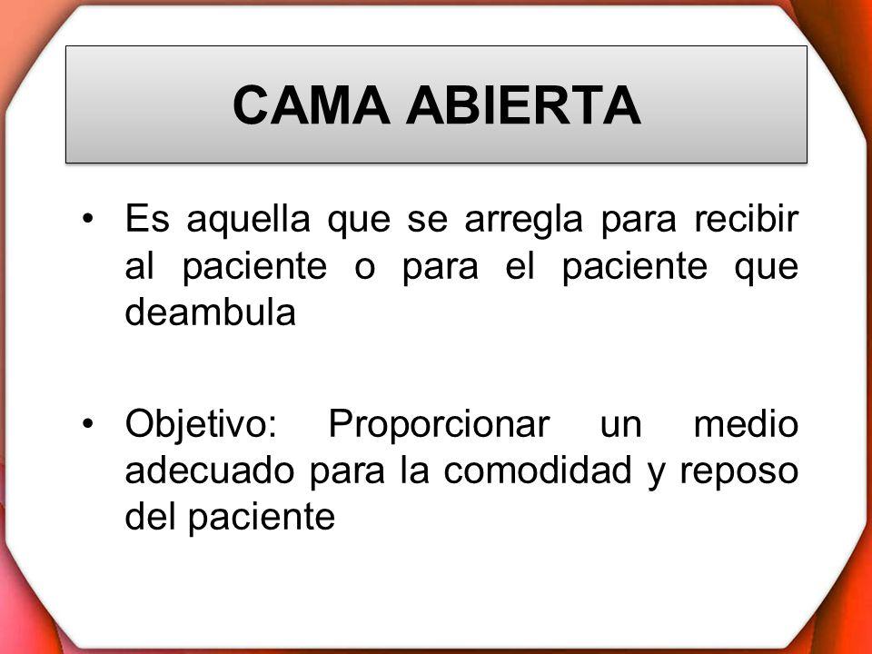 CAMA ABIERTA Es aquella que se arregla para recibir al paciente o para el paciente que deambula Objetivo: Proporcionar un medio adecuado para la comod