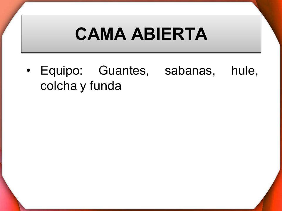 CAMA ABIERTA Equipo: Guantes, sabanas, hule, colcha y funda