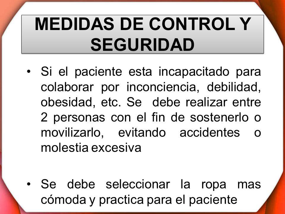 MEDIDAS DE CONTROL Y SEGURIDAD Si el paciente esta incapacitado para colaborar por inconciencia, debilidad, obesidad, etc. Se debe realizar entre 2 pe