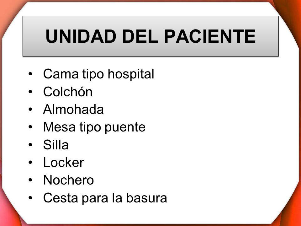 UNIDAD DEL PACIENTE Escalerita Hule clínico Funda de almohada Protector de colchón Sabanas Utensilios de aseo personal Pato u orinal (personal)