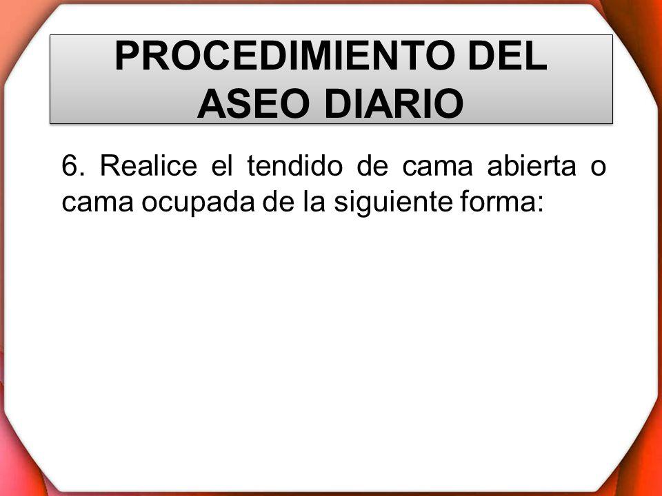 PROCEDIMIENTO DEL ASEO DIARIO 6. Realice el tendido de cama abierta o cama ocupada de la siguiente forma: