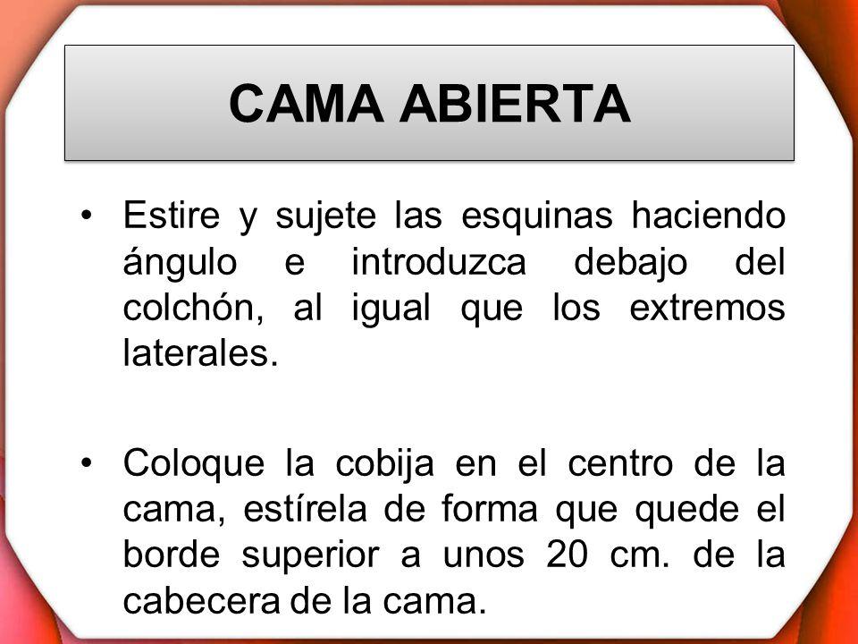 CAMA ABIERTA Estire y sujete las esquinas haciendo ángulo e introduzca debajo del colchón, al igual que los extremos laterales. Coloque la cobija en e