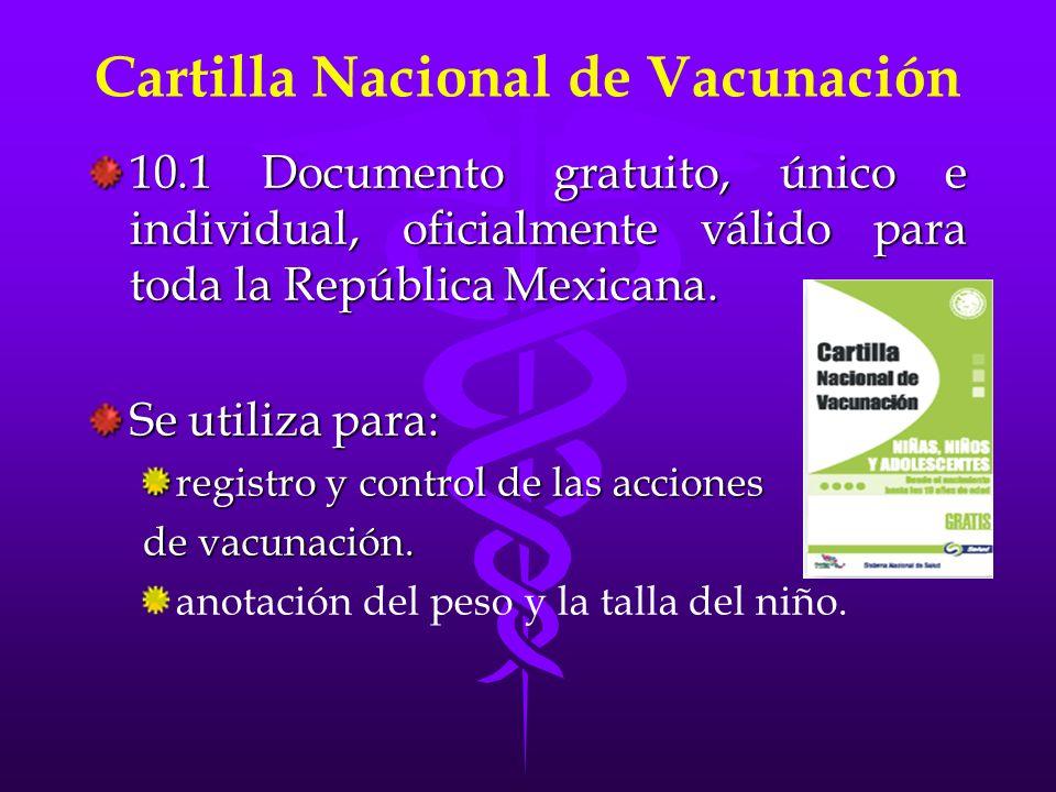Cartilla Nacional de Vacunación 10.1 Documento gratuito, único e individual, oficialmente válido para toda la República Mexicana. Se utiliza para: reg