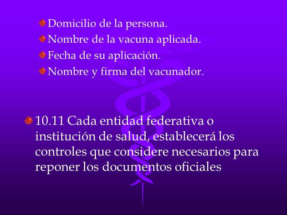 Domicilio de la persona. Nombre de la vacuna aplicada. Fecha de su aplicación. Nombre y firma del vacunador. 10.11 Cada entidad federativa o instituci
