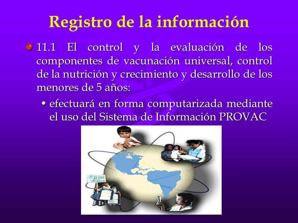 Registro de la información 11.1 El control y la evaluación de los componentes de vacunación universal, control de la nutrición y crecimiento y desarro