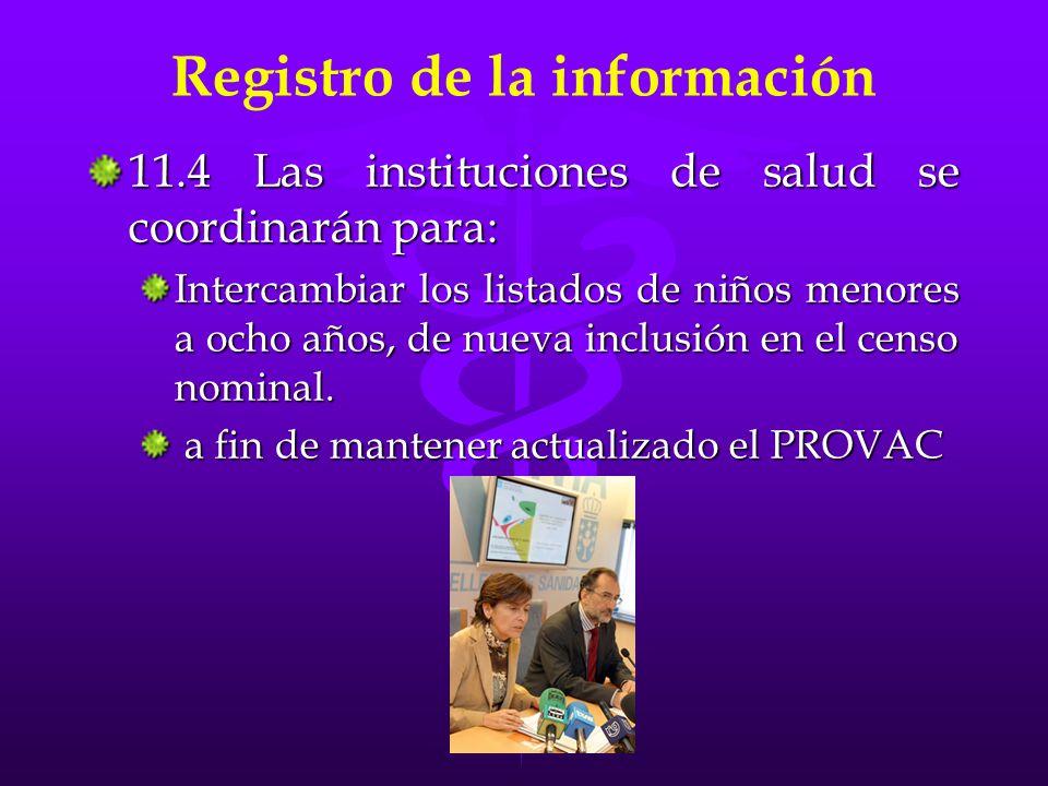 Registro de la información 11.4 Las instituciones de salud se coordinarán para: Intercambiar los listados de niños menores a ocho años, de nueva inclu