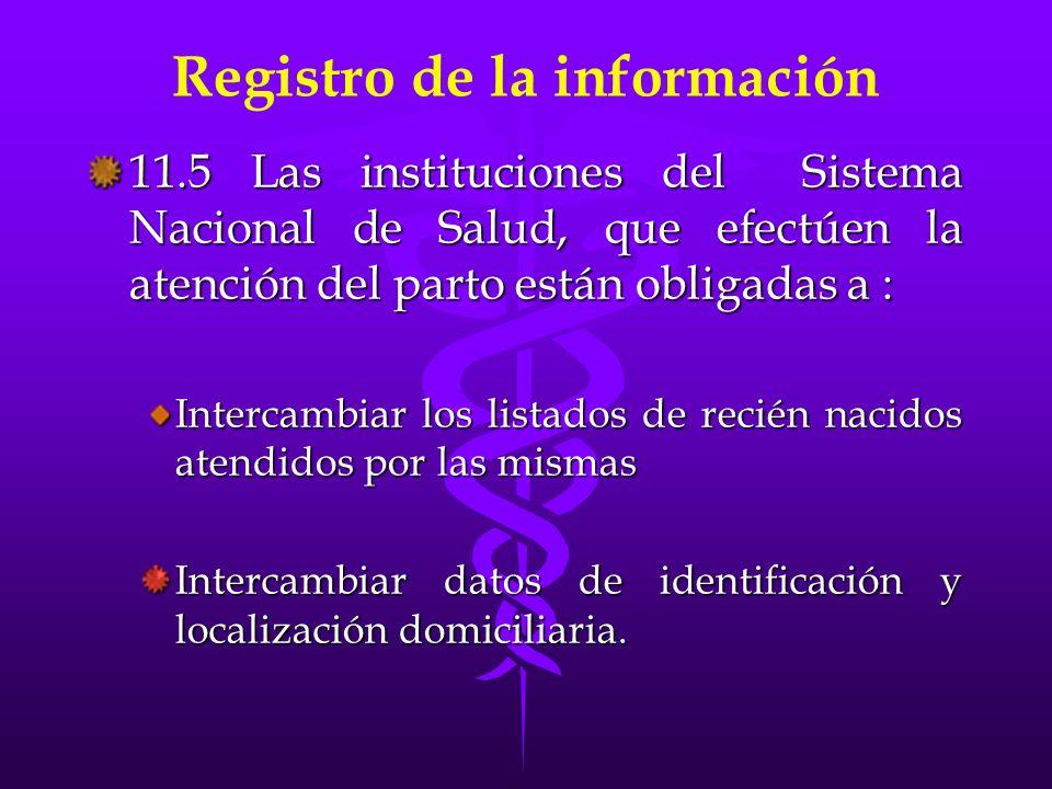 Registro de la información 11.5 Las instituciones del Sistema Nacional de Salud, que efectúen la atención del parto están obligadas a : Intercambiar l