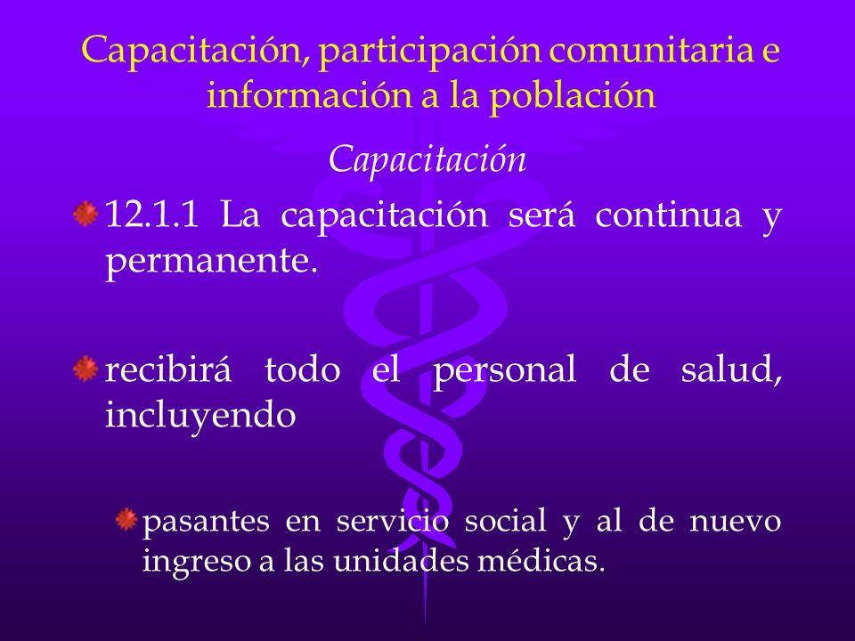 Capacitación, participación comunitaria e información a la población Capacitación 12.1.1 La capacitación será continua y permanente. recibirá todo el