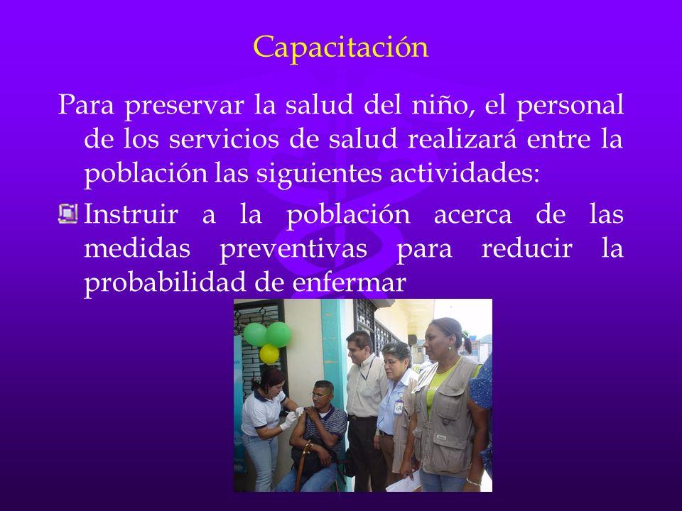 Capacitación Para preservar la salud del niño, el personal de los servicios de salud realizará entre la población las siguientes actividades: Instruir