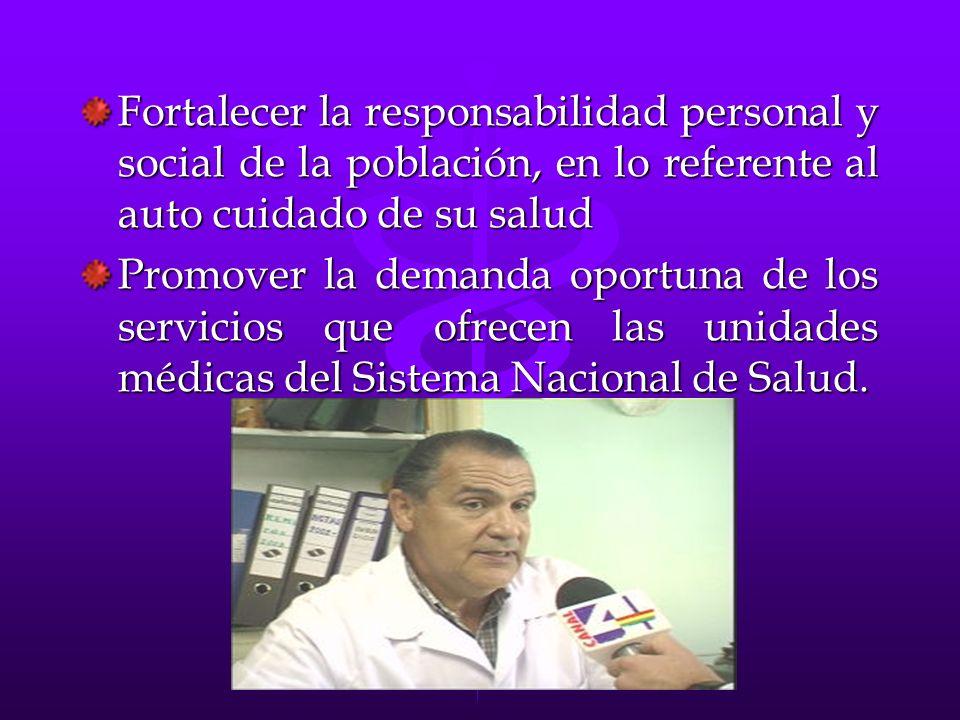 Fortalecer la responsabilidad personal y social de la población, en lo referente al auto cuidado de su salud Promover la demanda oportuna de los servi