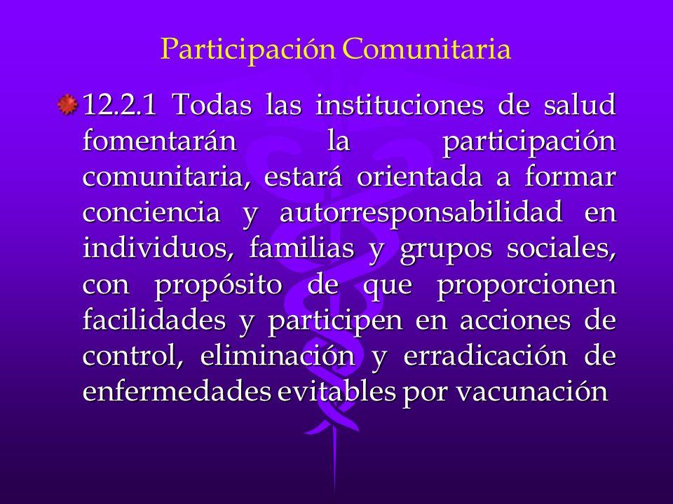 Participación Comunitaria 12.2.1 Todas las instituciones de salud fomentarán la participación comunitaria, estará orientada a formar conciencia y auto