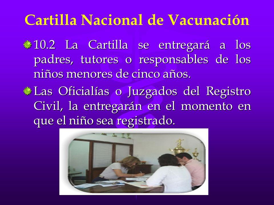 Cartilla Nacional de Vacunación 10.3 El personal del servicio de inmunizaciones, o el vacunador de campo, e 10.3 El personal del servicio de inmunizaciones, o el vacunador de campo, entregara la Cartilla a: A todo niño que no cuente con ella, aun cuando éste no haya sido registrado.