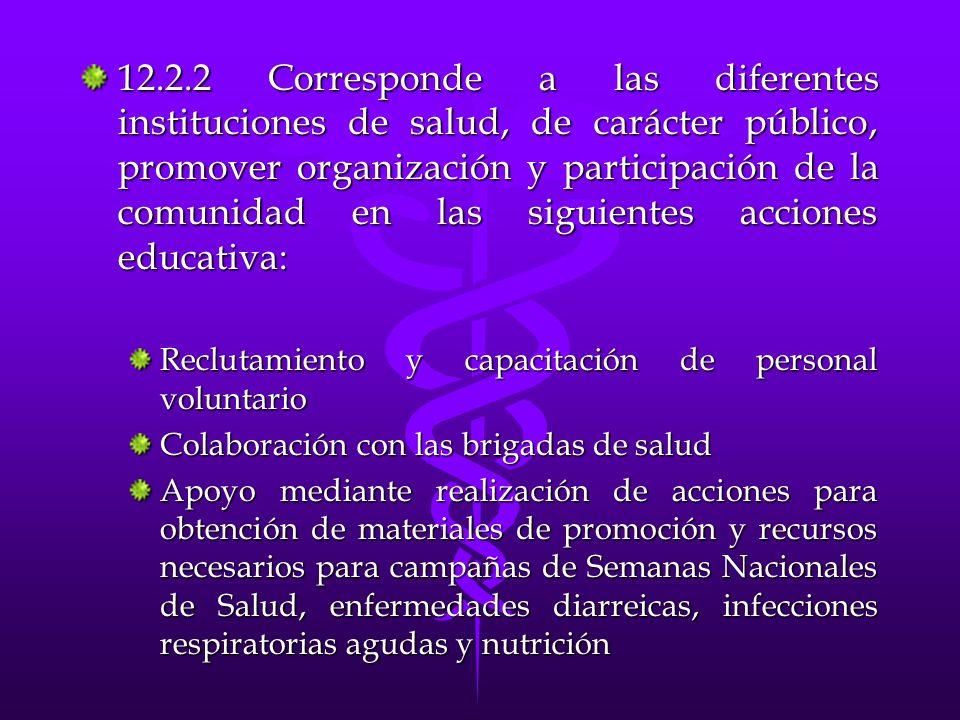 12.2.2 Corresponde a las diferentes instituciones de salud, de carácter público, promover organización y participación de la comunidad en las siguient