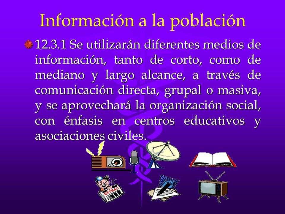 Información a la población 12.3.1 Se utilizarán diferentes medios de información, tanto de corto, como de mediano y largo alcance, a través de comunic