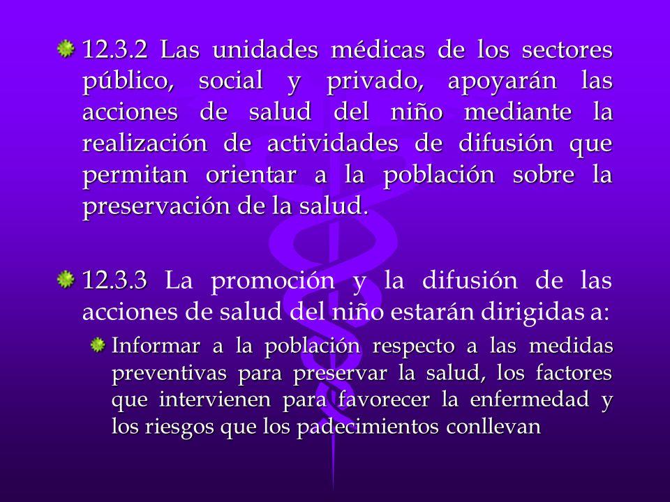 12.3.2 Las unidades médicas de los sectores público, social y privado, apoyarán las acciones de salud del niño mediante la realización de actividades