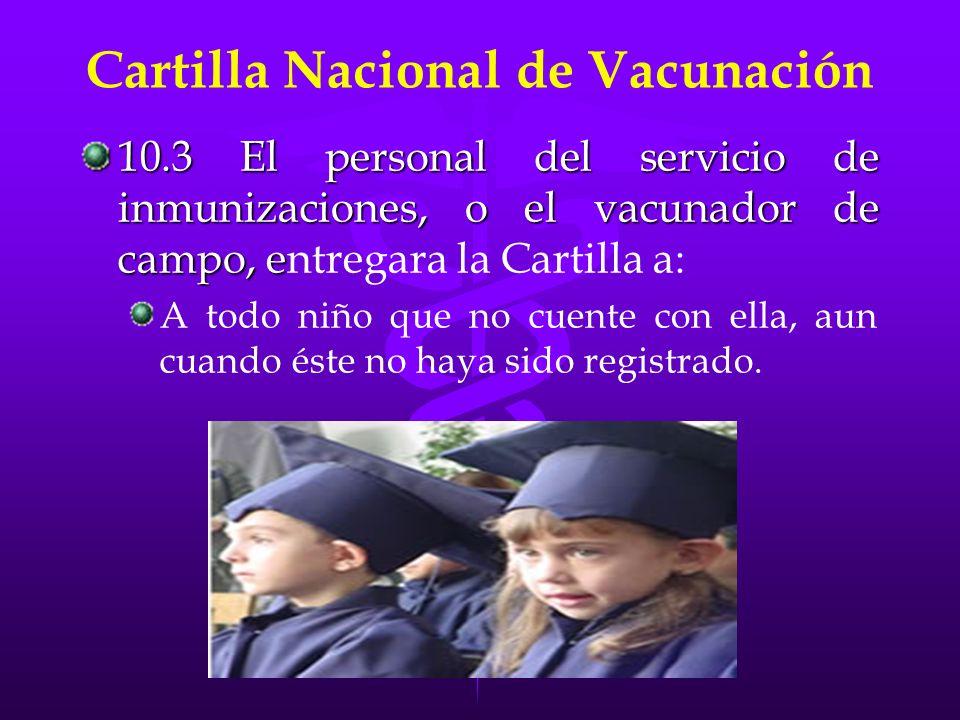 Cartilla Nacional de Vacunación 10.3 El personal del servicio de inmunizaciones, o el vacunador de campo, e 10.3 El personal del servicio de inmunizac