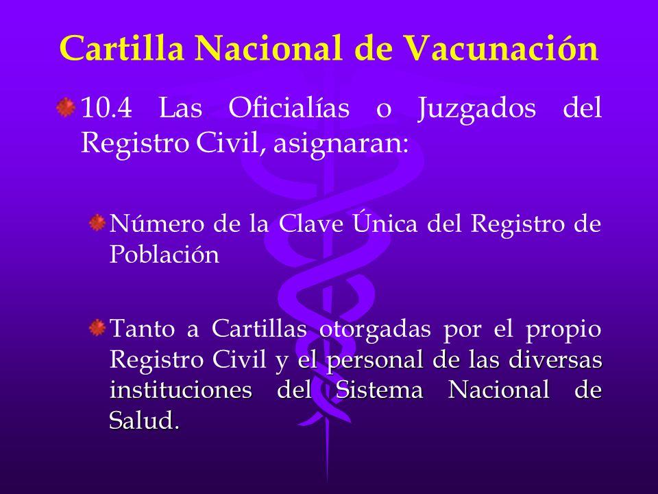 Cartilla Nacional de Vacunación 10.4 Las Oficialías o Juzgados del Registro Civil, asignaran: Número de la Clave Única del Registro de Población el pe