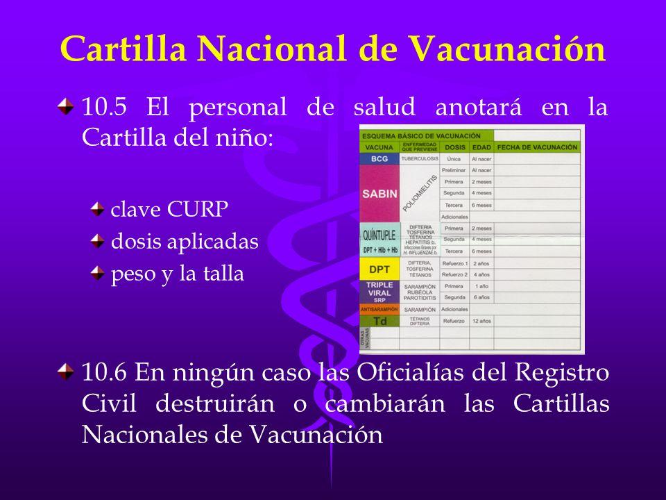 Cartilla Nacional de Vacunación 10.5 El personal de salud anotará en la Cartilla del niño: clave CURP dosis aplicadas peso y la talla 10.6 En ningún c