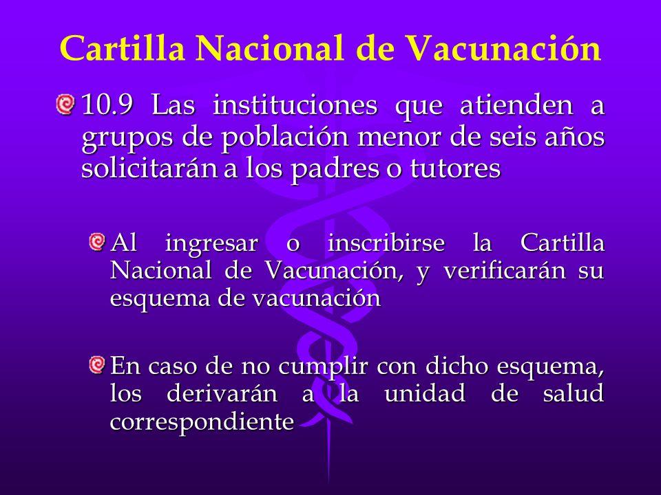 Cartilla Nacional de Vacunación 10.9 Las instituciones que atienden a grupos de población menor de seis años solicitarán a los padres o tutores Al ing