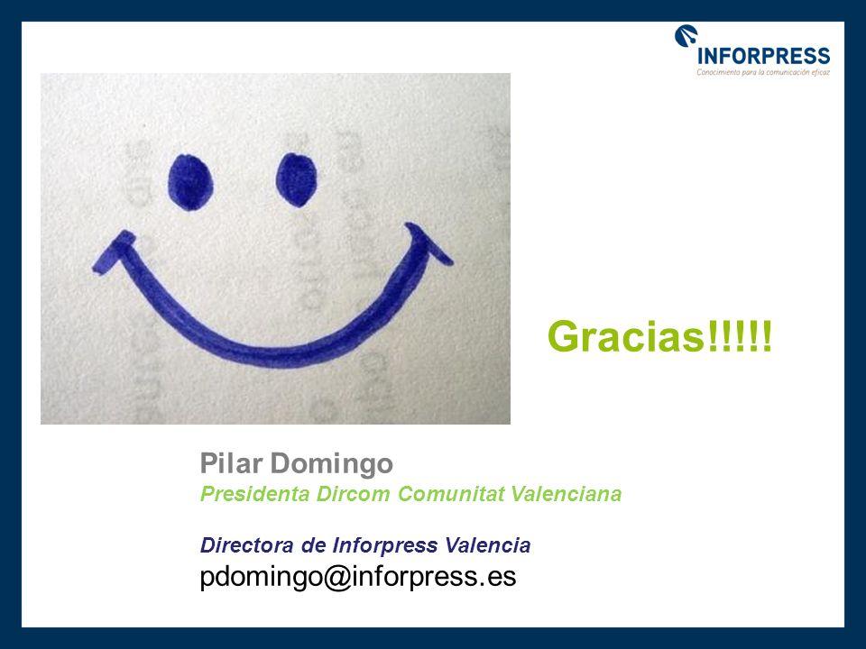 Gracias!!!!! Pilar Domingo Presidenta Dircom Comunitat Valenciana Directora de Inforpress Valencia pdomingo@inforpress.es