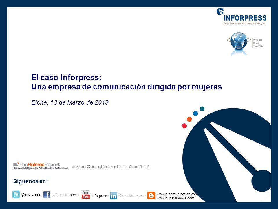 Síguenos en: Grupo Inforpress www.e-comunicacion.com www.nuriavilanova.com Inforpress @Inforpress Iberian Consultancy of The Year 2012 El caso Inforpr