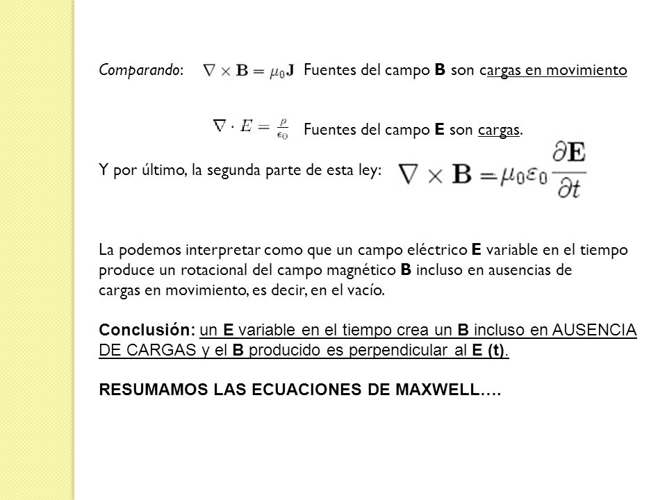 Comparando: Fuentes del campo B son cargas en movimiento Fuentes del campo E son cargas. Y por último, la segunda parte de esta ley: La podemos interp