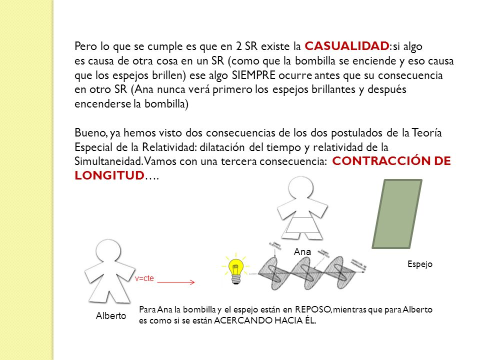 Pero lo que se cumple es que en 2 SR existe la CASUALIDAD: si algo es causa de otra cosa en un SR (como que la bombilla se enciende y eso causa que lo