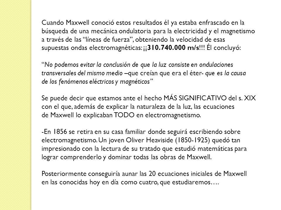 Cuando Maxwell conoció estos resultados él ya estaba enfrascado en la búsqueda de una mecánica ondulatoria para la electricidad y el magnetismo a trav