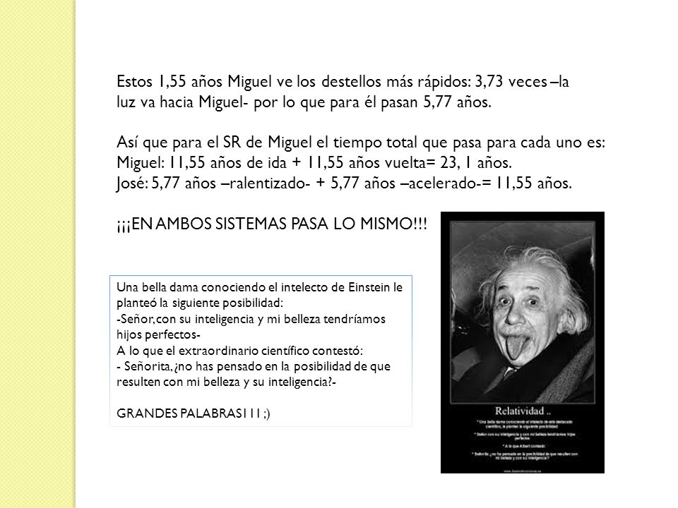 Estos 1,55 años Miguel ve los destellos más rápidos: 3,73 veces –la luz va hacia Miguel- por lo que para él pasan 5,77 años. Así que para el SR de Mig