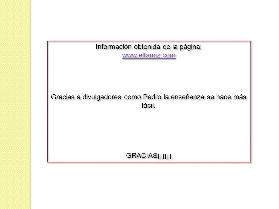 Información obtenida de la página: www.eltamiz.com Gracias a divulgadores como Pedro la enseñanza se hace más fácil. GRACIAS¡¡¡¡¡¡ Información obtenid