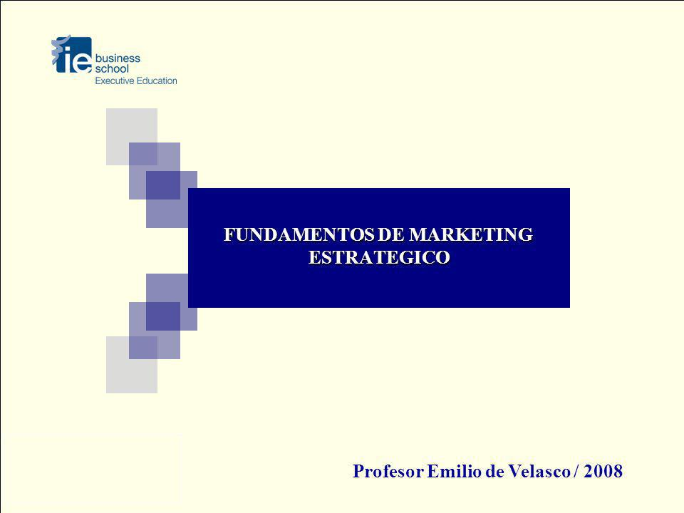 FUNDAMENTOS DE MARKETING ESTRATEGICO Profesor Emilio de Velasco / 2008