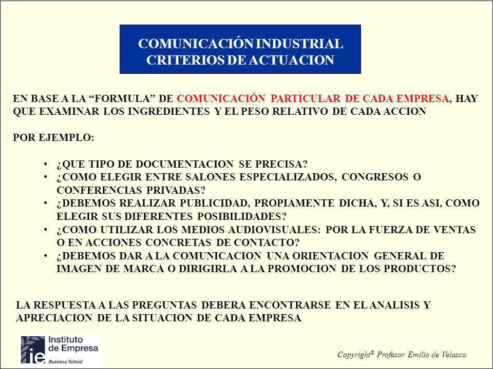 Copyright © Profesor Emilio de Velasco COMUNICACIÓN INDUSTRIAL CRITERIOS DE ACTUACION EN BASE A LA FORMULA DE COMUNICACIÓN PARTICULAR DE CADA EMPRESA,