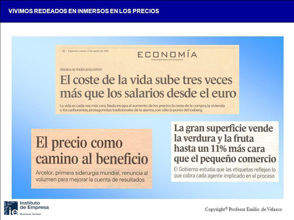 VIVIMOS REDEADOS EN INMERSOS EN LOS PRECIOS Copyright © Profesor Emilio de Velasco
