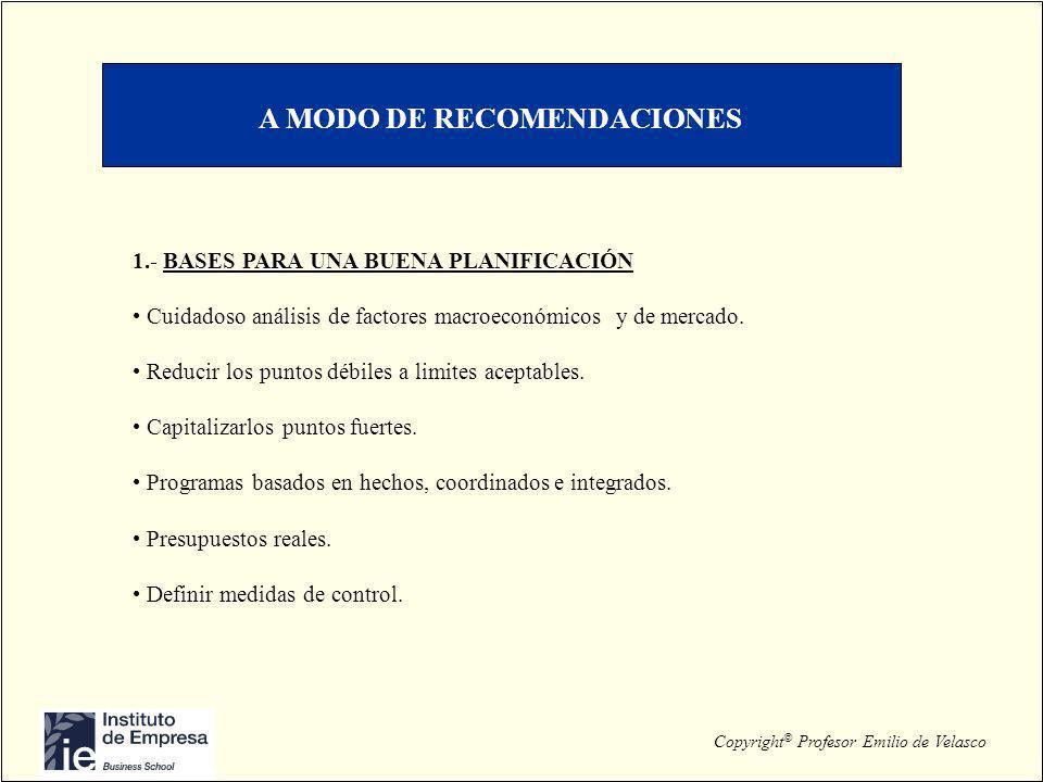 Copyright © Profesor Emilio de Velasco A MODO DE RECOMENDACIONES 1.- BASES PARA UNA BUENA PLANIFICACIÓN Cuidadoso análisis de factores macroeconómicos