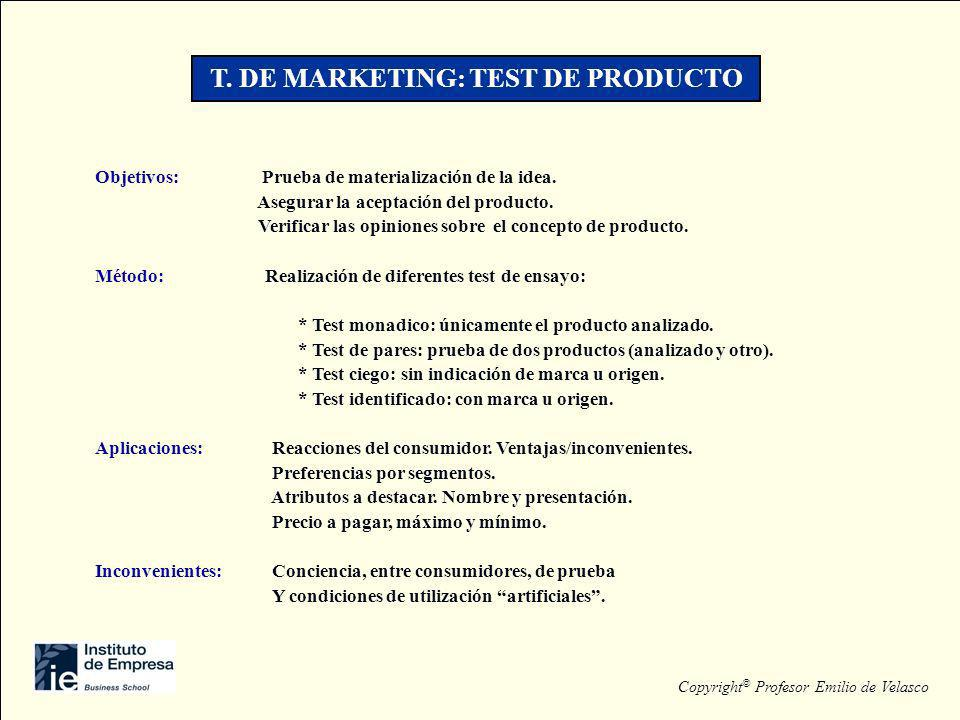 T. DE MARKETING: TEST DE PRODUCTO Objetivos: Prueba de materialización de la idea. Asegurar la aceptación del producto. Verificar las opiniones sobre