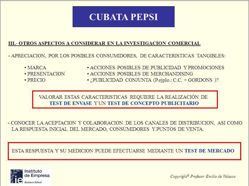 Copyright © Profesor Emilio de Velasco CUBATA PEPSI III.- OTROS ASPECTOS A CONSIDERAR EN LA INVESTIGACION COMERCIAL - APRECIACION, POR LOS POSIBLES CO