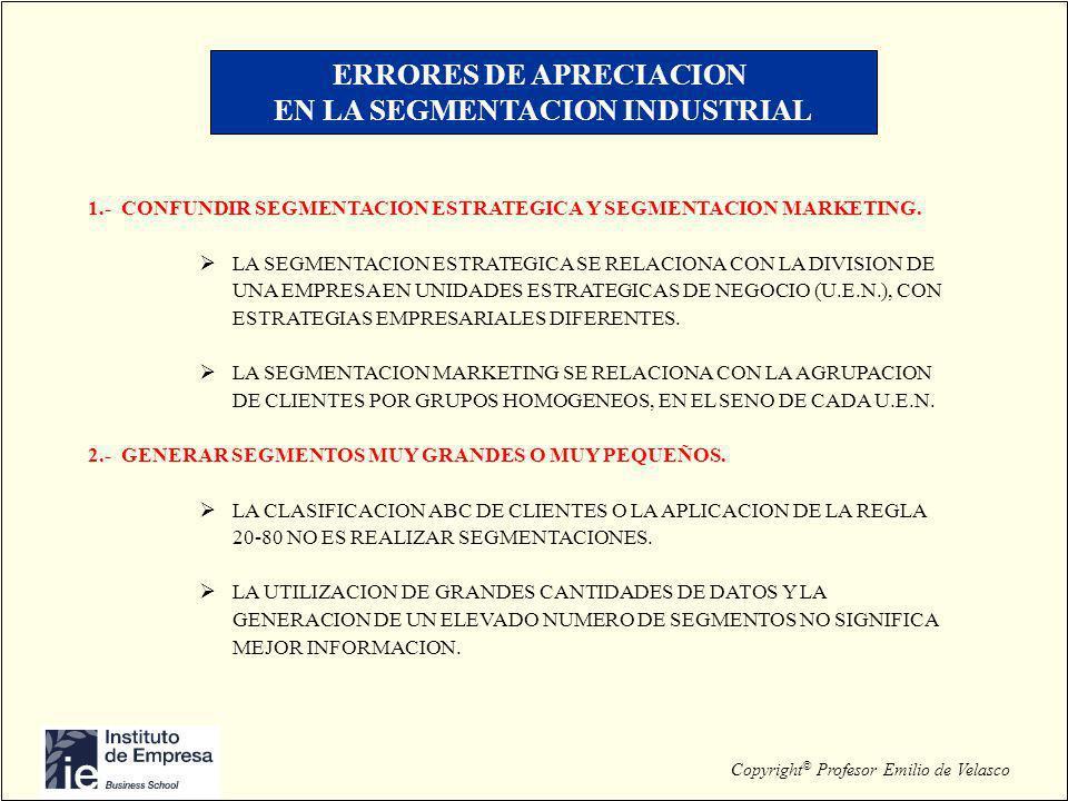 Copyright © Profesor Emilio de Velasco ERRORES DE APRECIACION EN LA SEGMENTACION INDUSTRIAL 1.-CONFUNDIR SEGMENTACION ESTRATEGICA Y SEGMENTACION MARKE
