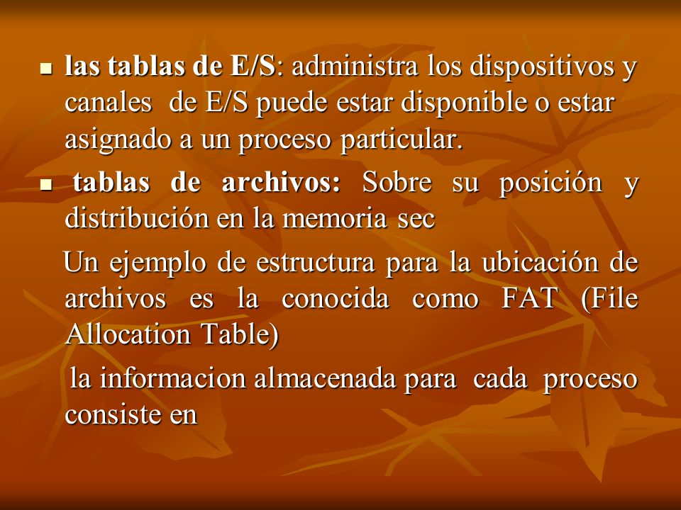 las tablas de E/S: administra los dispositivos y canales de E/S puede estar disponible o estar asignado a un proceso particular. las tablas de E/S: ad