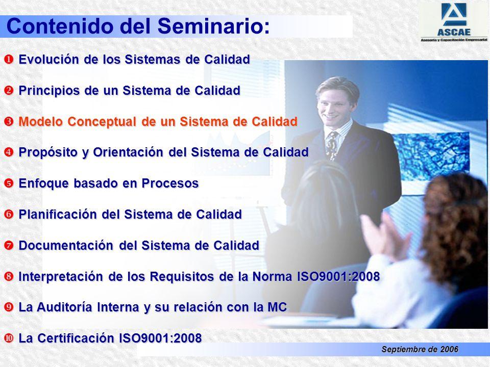 Septiembre de 2006 El Sistema Satisfacción Necesidades La mejora continua Trabajar con hechos y datos Participación Procedimientos Recursos Fisicos Ma