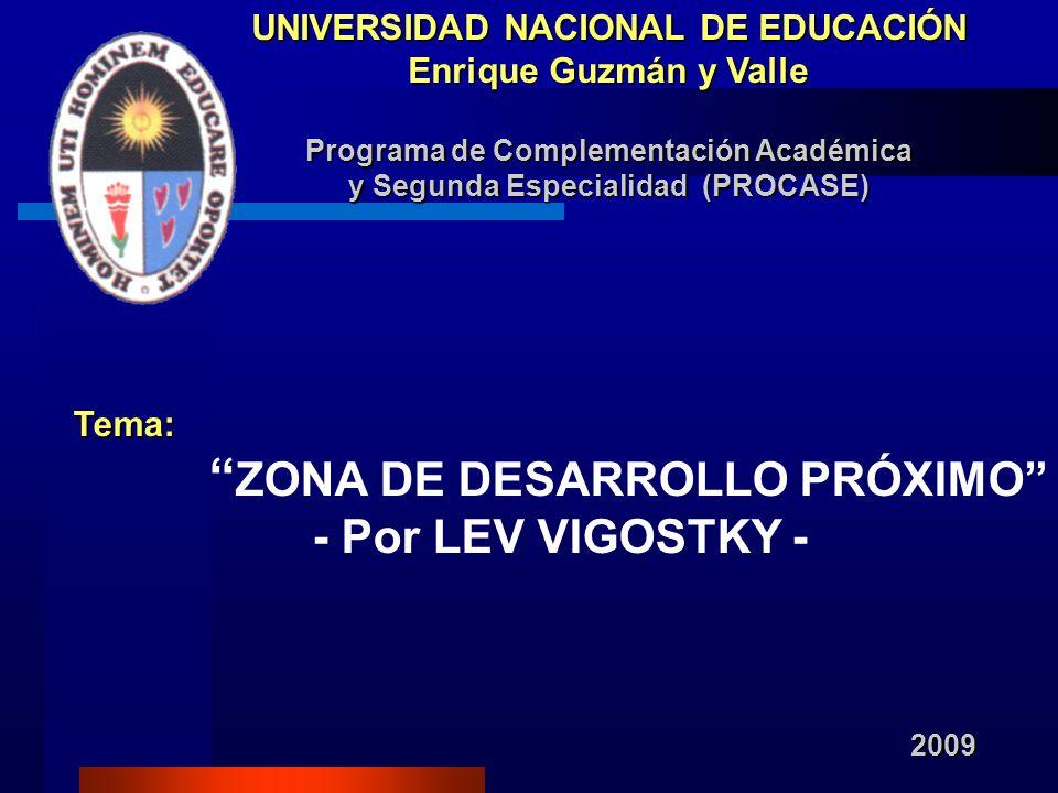 UNIVERSIDAD NACIONAL DE EDUCACIÓN Enrique Guzmán y Valle Programa de Complementación Académica y Segunda Especialidad (PROCASE) Tema: ZONA DE DESARROL