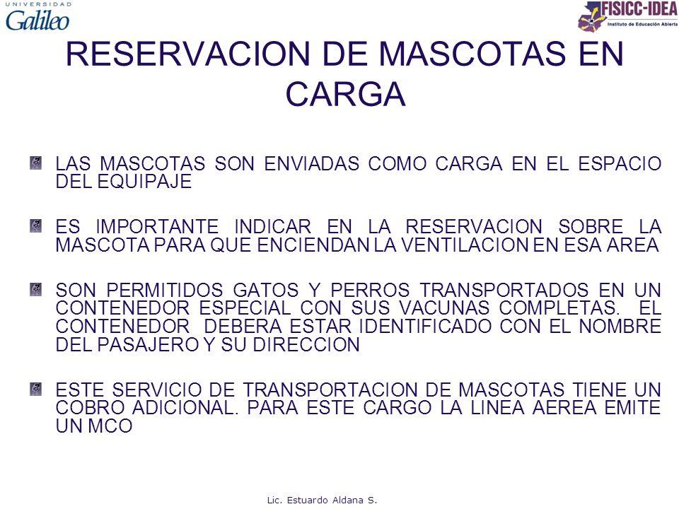 RESERVACION DE MASCOTAS EN CARGA LAS MASCOTAS SON ENVIADAS COMO CARGA EN EL ESPACIO DEL EQUIPAJE ES IMPORTANTE INDICAR EN LA RESERVACION SOBRE LA MASC